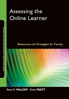 Assessing the Online Learner By Palloff, Rena M./ Pratt, Keith