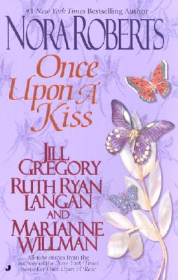 Once upon a Kiss By Roberts, Nora (EDT)/ Gregory, Jill/ Langan, Ruth Ryan/ Willman, Marianne