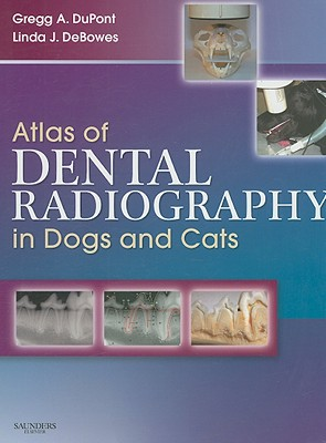 Atlas of Dental Radiography in Dogs and Cats By Dupont, Gregg A./ Debowes, Linda J.